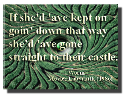 worm quote about the castle from Labyrinth movie